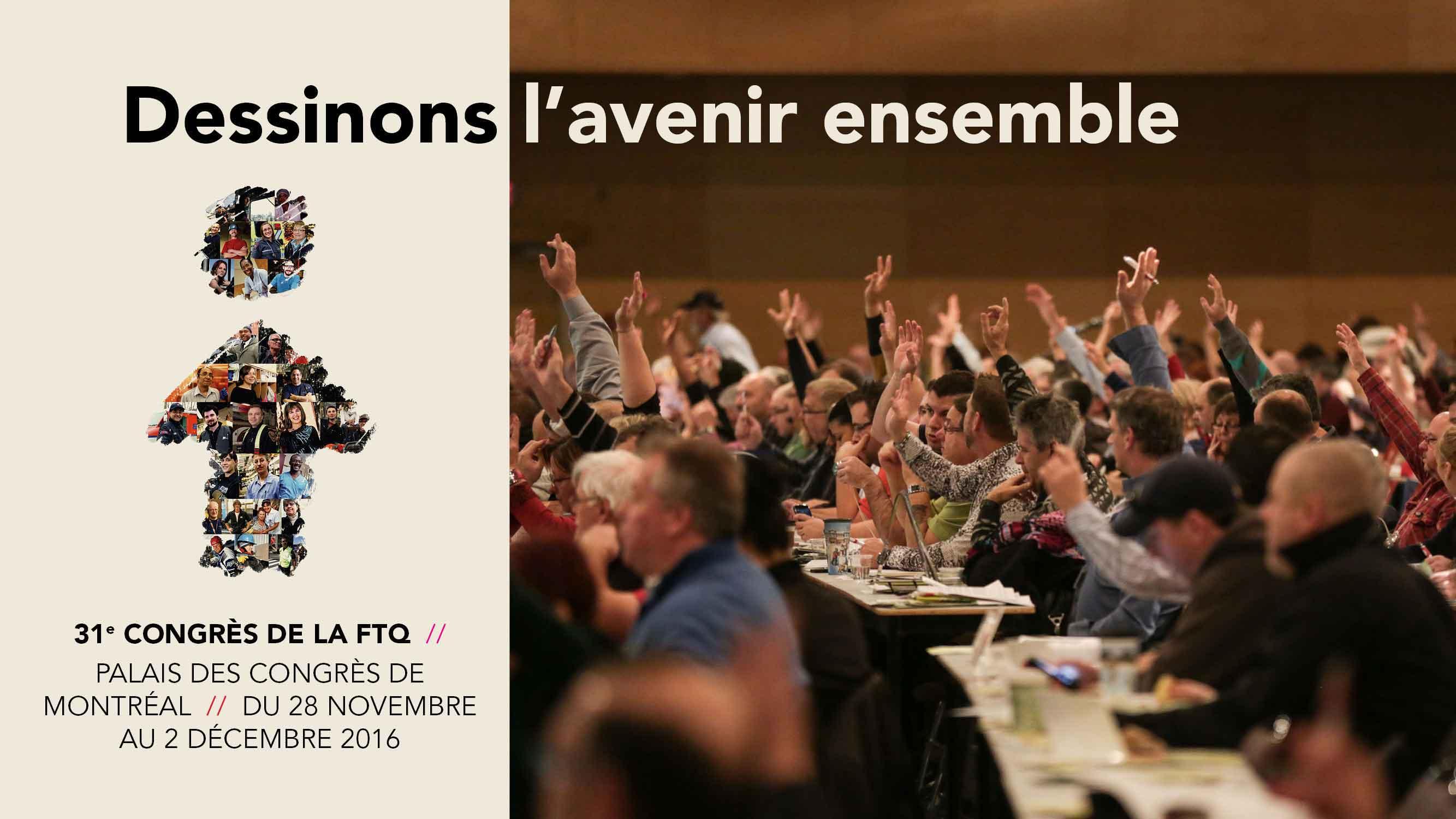 31e Congrès de la FTQ - Dessinons l'avenir ensemble