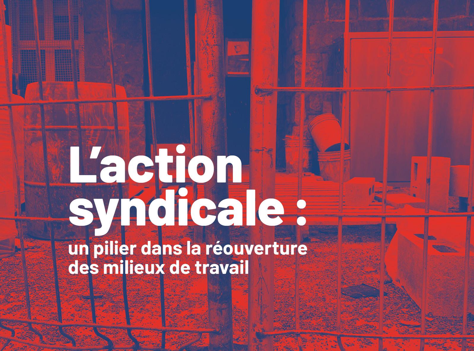L'action syndicale : un pilier dans la réouverture des milieux de travail